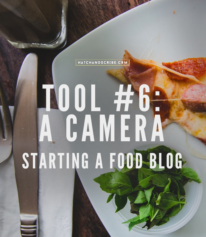 The 10 Tools For Starting a Food Blog: #6 A Camera