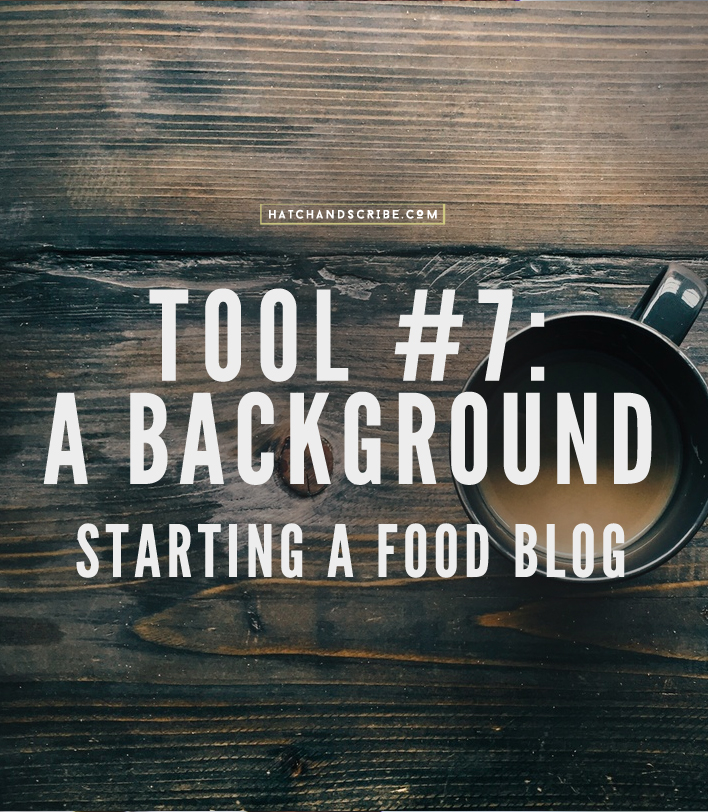 The 10 Tools For Starting a Food Blog: #7 A Background