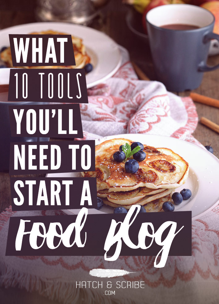 The 10 Tools You'll Need To Start A Food Blog