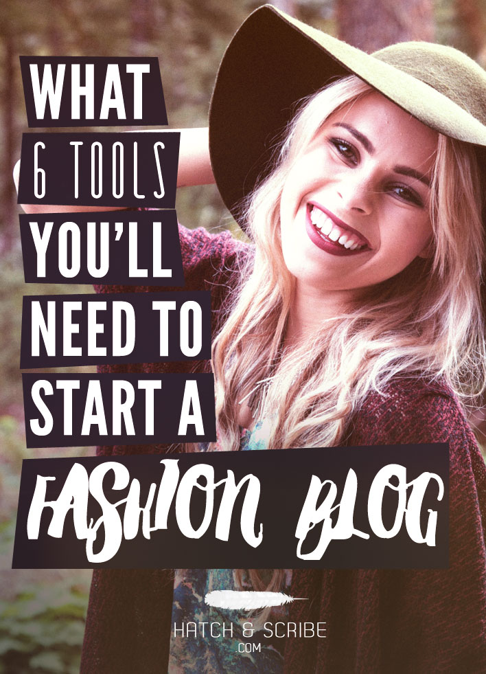 Starting A Fashion Blog Guide: The 6 Tools You'll Need