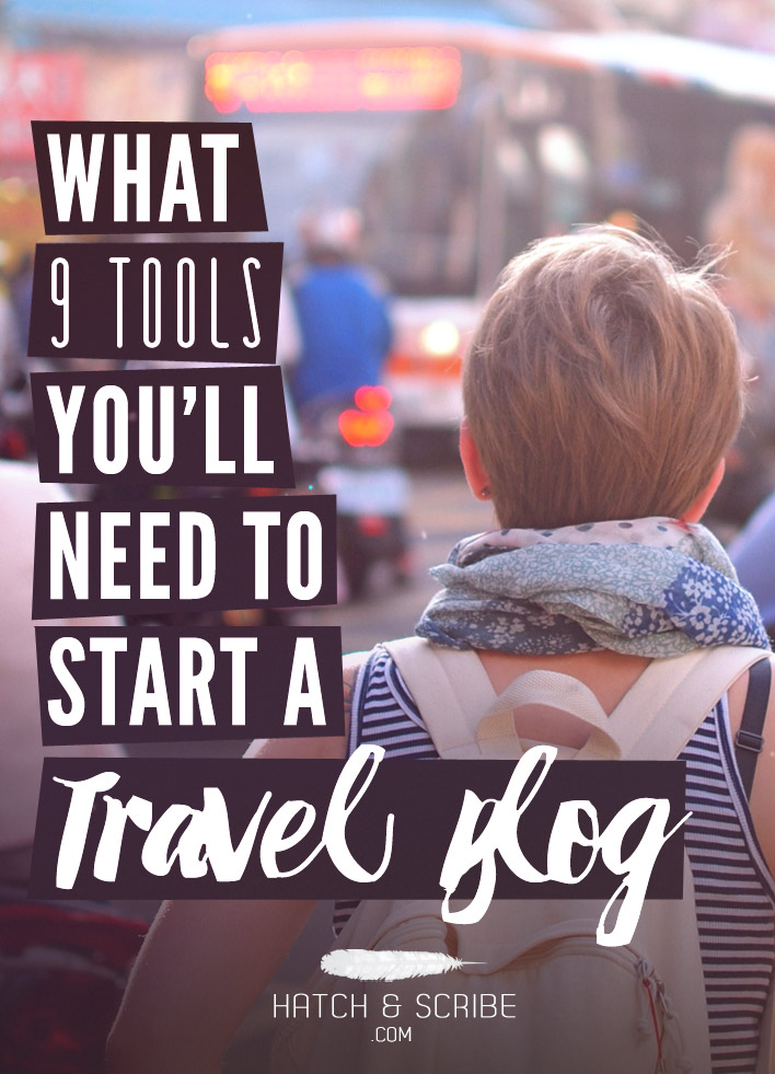 The 9 Tools You'll Need To Start a Travel Blog