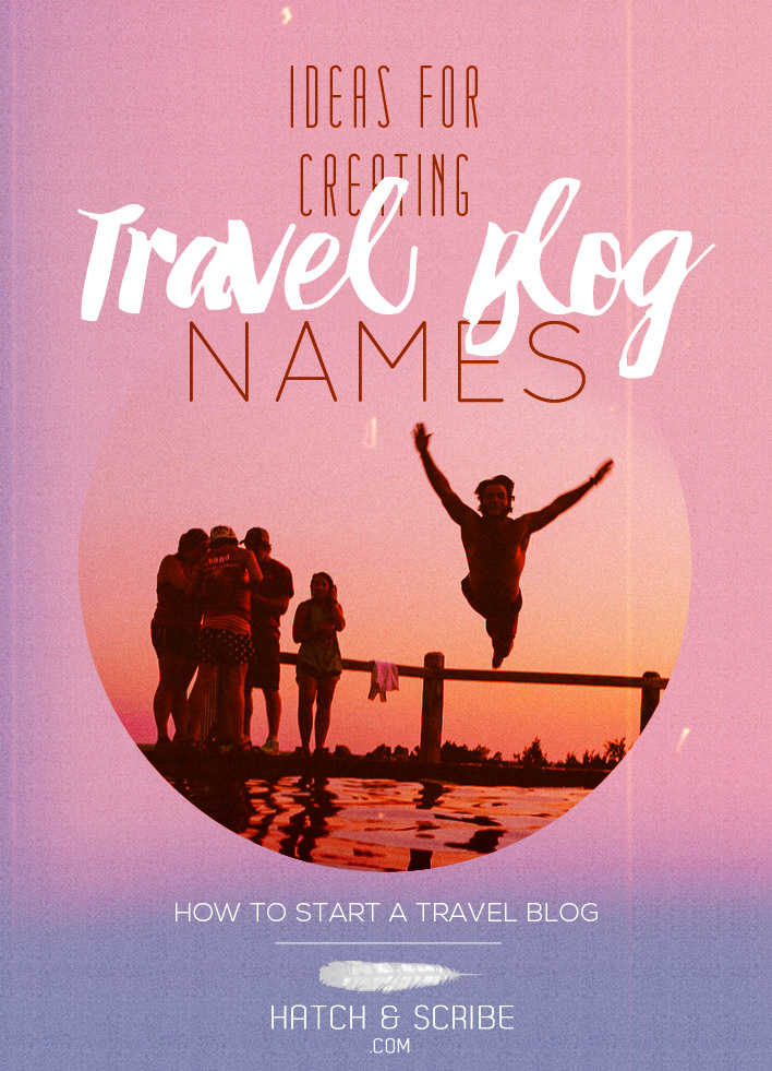 How to create name ideas for a travel blog. Starting a Travel Blog Guide.
