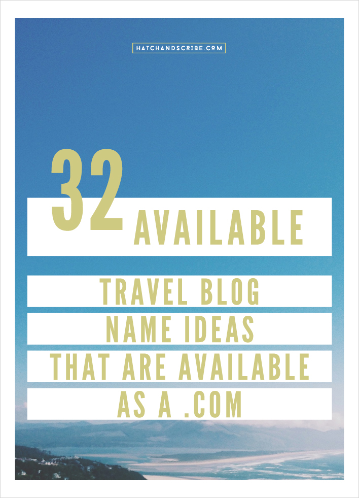 32 Available Travel Blog Name Ideas That Are Available as a .com